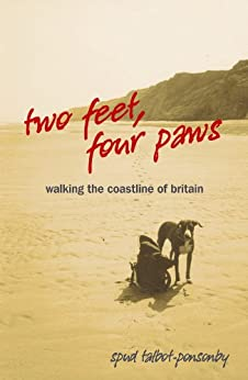 Two Feet, Four Paws: Walking the Coastline of Britain by [Talbot-Ponsonby, Spud]