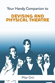 Your Handy Companion to Devising and Physical Theatre by [Orti, Pilar]