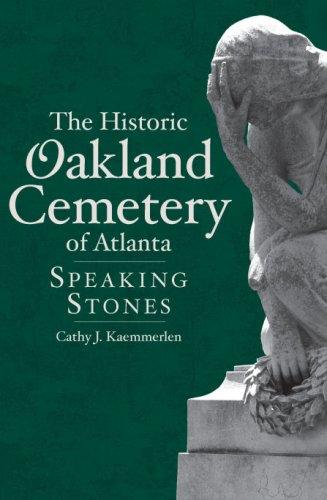 The Historic Oakland Cemetery of Atlanta: Speaking Stones (Landmarks)