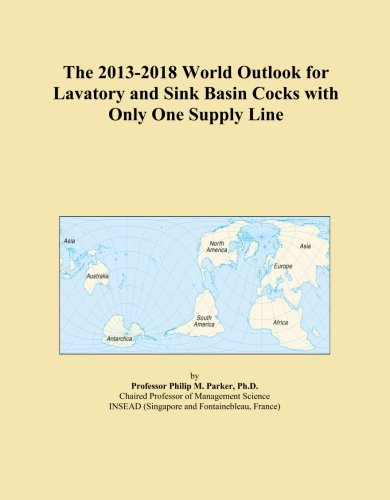 The 2013-2018 World Outlook for Lavatory and Sink Basin Cocks with Only One Supply Line (Lines Sink Supply)