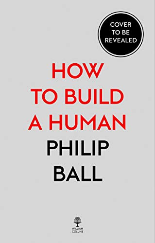 How to Build a Human: Adventures in How We Are Made and Who We Are (English Edition)