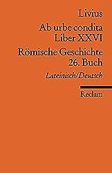 Ab urbe condita. Liber XXVI / Römische Geschichte. 26. Buch: Lat./Dt. (Reclams Universal-Bibliothek)