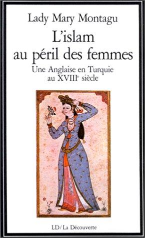 L'Islam au pril des femmes. Une anglaise en Turquie au XVIIIe sicle