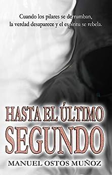 HASTA EL ÚLTIMO SEGUNDO: (MISTERIO, SOBRENATURAL, AVENTURA) de [Ostos Muñoz, Manuel]