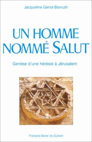 Un homme nommé Salut. Genèse d'une hérésie à Jérusalem par Jacqueline Genot-Bismuth