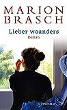 Lieber woanders: Roman von Marion Brasch