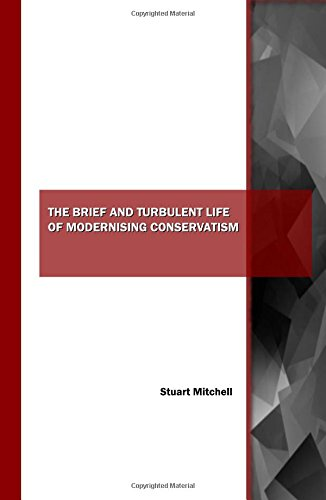 The Brief and Turbulent Life of Modernising Conservatism por Stuart Mitchell