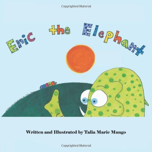 Eric the Elephant by Talia Marie Mango (2011-10-18)