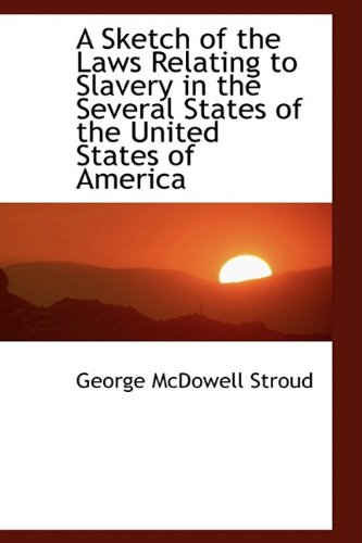 A Sketch of the Laws Relating to Slavery in the Several States of the United States of America