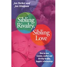 Sibling Rivalry, Sibling Love: What Every Brother and Sister Needs their Parents to Know