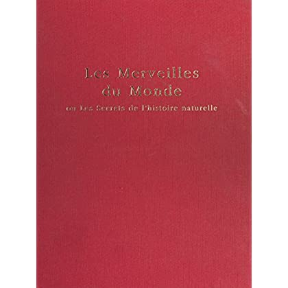 Le Livre des merveilles du monde ou les Secrets de l'histoire naturelle