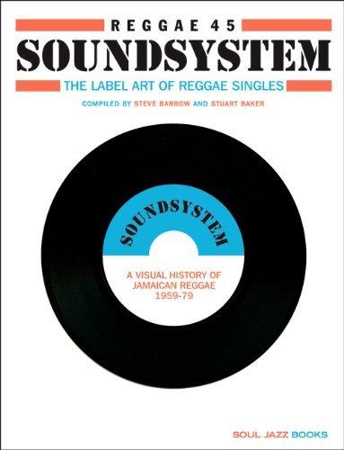 Reggae Soundsystem 45: The Label Art of Reggae Singles: A Visual History of Jamaican Reggae 1959-1979 (2012-10-31)