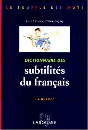 DICTIONNAIRE DES SUBTILITES DU FRANCAIS. La nuance par Alain Duchesne