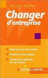 Changer d'entreprise : Peser le pour et le contre, prendre un bon départ, trouver des solutions en cas d'echec