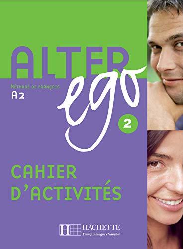 Alter ego Cahier d'activités Per le Scuole superiori: Alter Ego Méthode De Français A2 - Cahier D'activités 2: Alter