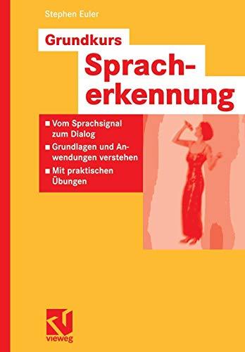 Grundkurs Spracherkennung: Vom Sprachsignal zum Dialog - Grundlagen und Anwendungen verstehen - Mit Praktischen Ubungen (Computational Intelligence) (German Edition)