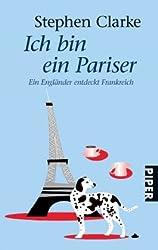 Ich bin ein Pariser: Ein Engländer entdeckt Frankreich