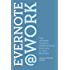 Evernote at Work: The Ultimate Guide to Implementing Evernote in Your Business (English Edition)