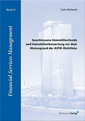 Geschlossene Immobilienfonds und Immobilienbewertung vor dem Hintergrund der AIFM-Richtlinie (Financial Services Management, Band 14)