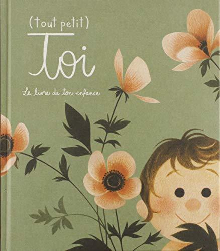 (Tout petit) toi : Le livre de ton enfance