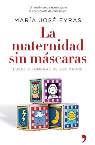 La maternidad sin mascaras por María José Eyras