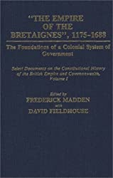 The Empire of the Bretaignes, 1175-1688: Foundations of a Colonial System of Government; Select Documents on the Constitutional History of the British Empire and Commonwealth