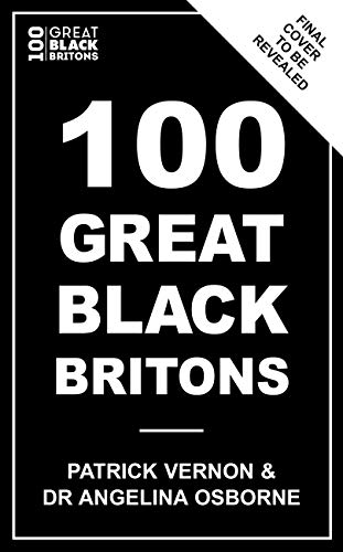 100 Great Black Britons: A celebration of the extraordinary contribution of key figures of African or Caribbean descent to British Life (English Edition) -