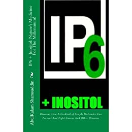 IP6 + Inositol: Natures Medicine for the Millennium (English Edition) de [Shamsuddin
