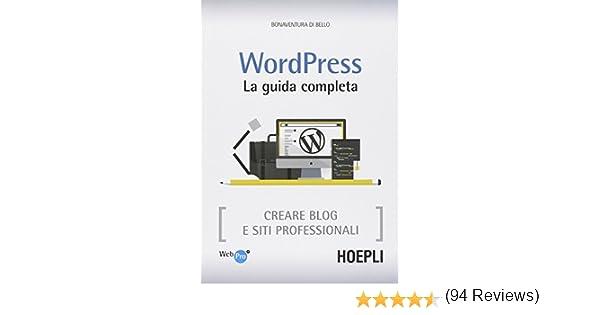 aab0c13defc8 Amazon.it: Wordpress. La guida completa. Creare blog e siti professionali -  Bonaventura Di Bello - Libri