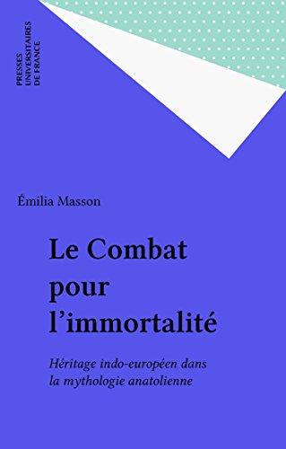 Le Combat pour l'immortalité: Héritage indo-européen dans la mythologie anatolienne (Ethnologies) par Émilia Masson