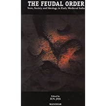 The Feudal Order: State, Society and Ideology in Early Medieval India