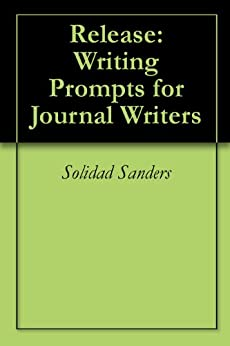Release: Writing Prompts for Journal Writers (English Edition) von [Sanders, Solidad]