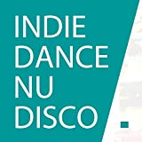 Best Indie Dance, Nu Disco 2015 - Top 10 Hits Deep Nu Disco Music