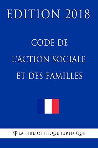 Code de l'action sociale et des familles: Edition 2018 par La Bibliothèque Juridique