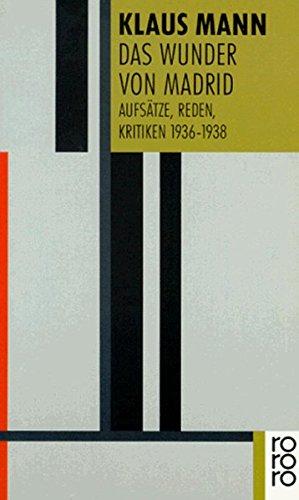 Das Wunder von Madrid: Aufsätze, Reden, Kritiken 1936 - 1938