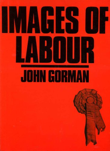 Images of Labour: Selected Memorabilia from the National Museum of Labour History, London por John Gorman