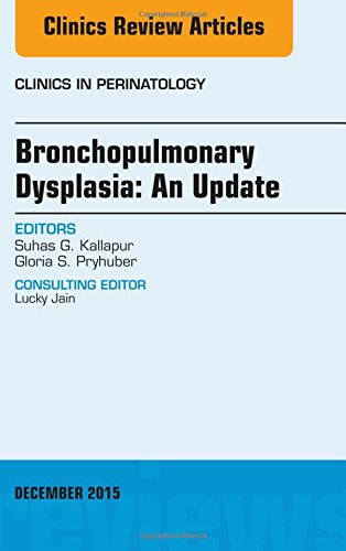 Bronchopulmonary Dysplasia: An Update, An Issue of Clinics in Perinatology, 1e (The Clinics: Internal Medicine)