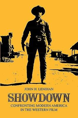 [(Showdown: Confronting Modern America in the Western Film * * )] [Author: John H. Lenihan] [Apr-1980]