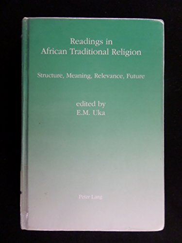 Readings in African Traditional Religion: Structure, Meaning, Relevance, Future