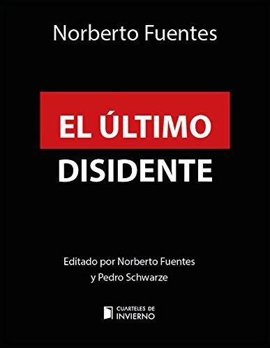 El último disidente: Fidel y la transición en Cuba (Cuarteles de invierno) por Norberto Fuentes