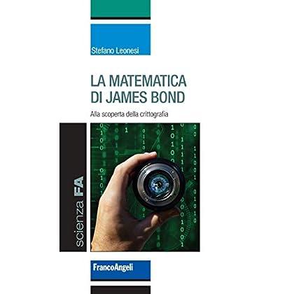 La Matematica Di James Bond: Alla Scoperta Della Crittografia