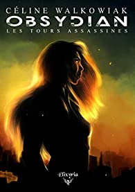 Obsydian, tome 1 : Les tours assassines par Céline Walkowiak