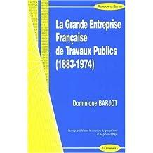 La Grande Entreprise Française de Travaux Publics (1883-1974)