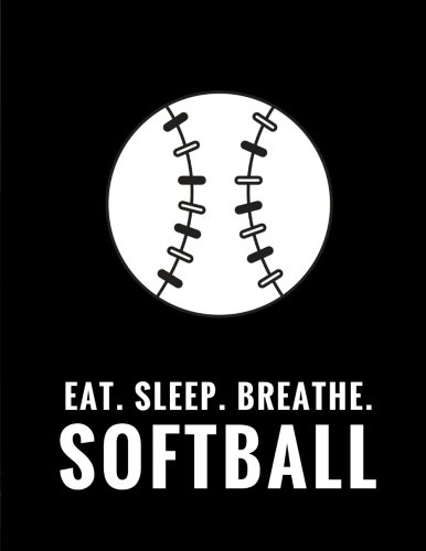 Eat. Sleep. Breathe. Softball: Composition Notebook for Softball Fans, 100 Lined Pages, Black (Large, 8.5 x 11 in.) (Softball Notebook) por Star Power Publishing