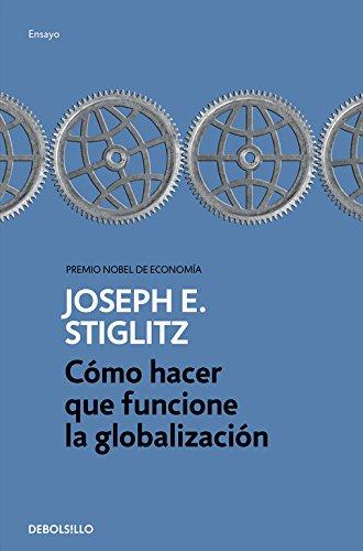 Cómo hacer que funcione la globalización (ENSAYO-ECONOMÍA) por Joseph E. Stiglitz