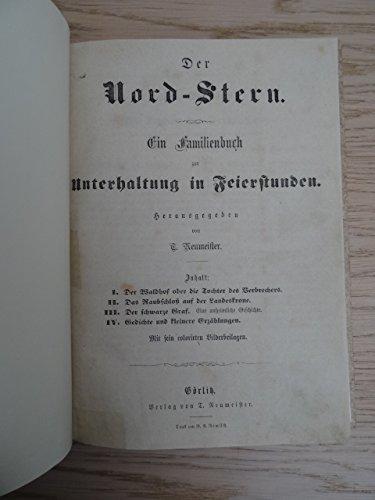 (Hrsg.). Der Nord-Stern. Ein Familienbuch zur Unterhaltung in Feierstunden. Görlitz, Neumeister, um...