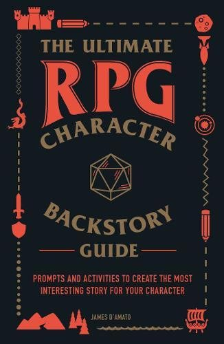 The Ultimate RPG Character Backstory Guide: Prompts and Activities to Create the Most Interesting Story for Your Character (Tabletop-sport-spiel)
