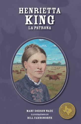 Henrietta King: La Patrona (Texas Heroes For Young Readers) (English Edition)