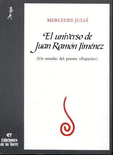 Universo de Juan Ramón Jiménez, El. Un estudio del poema <Espacio> (Biblioteca de Nuestro Mundo, Logos) por Mercedes Juliá