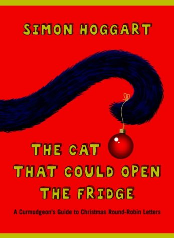 Cat That Could Open the Fridge: A Curmudgeon's Guide to Christmas Round-Robin Letters